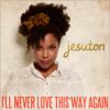 Jesuton - I'll Never Love This Way Again  arte
