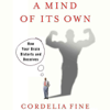 Cordelia Fine - A Mind of Its Own: How Your Brain Distorts and Deceives (Unabridged)  artwork