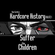 Episode 31 - (Blitz) Suffer the Children [feat. Dan Carlin] - Dan Carlin's Hardcore History - Dan Carlin's Hardcore History