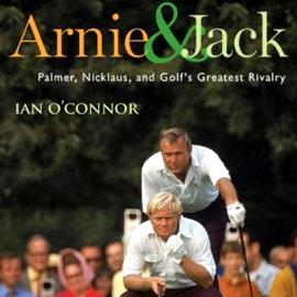 Arnie & Jack: Palmer, Nicklaus, and Golf's Greatest Rivalry (Unabridged) audiobook