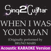 When I Was Your Man (Originally Performed By Bruno Mars) [Acoustic Karaoke Version]
