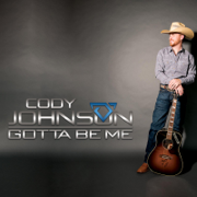 Gotta Be Me (Bonus Track Version) - Cody Johnson - Cody Johnson
