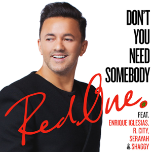 RedOne - Don't You Need Somebody feat. Enrique Iglesias, R. City, Serayah & Shaggy