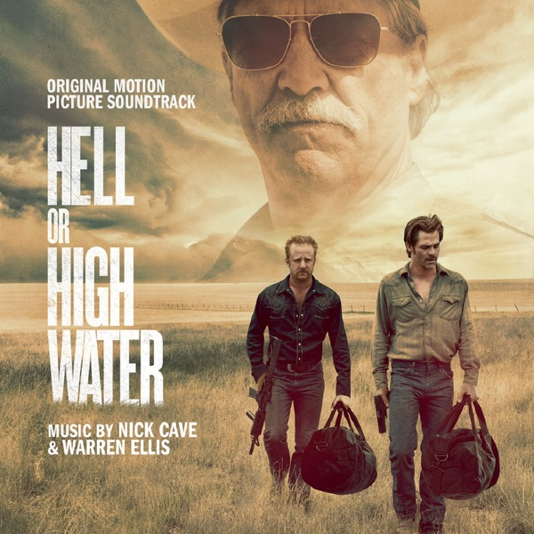 Hell Or High Water (Original Motion Picture Soundtrack) Nick Cave & Warren Ellis album cover