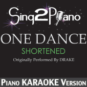 One Dance (Shortened) [Originally Performed by Drake] [Piano Karaoke Version]