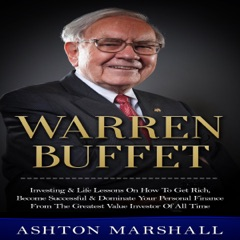 Warren Buffett: Investing & Life Lessons on How to Get Rich, Become Successful & Dominate Your Personal Finance from the Greatest Value Investor of All (Unabridged)