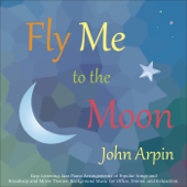 Fly Me to the Moon: Easy Listening Jazz Piano Arrangements of Popular Songs and Broadway and Movie Themes. Background Music for Office, Dinner, and Relaxation.