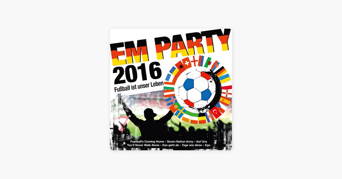 Em Party 2016 Fussball Ist Unser Leben Von Verschiedene Interpreten Bei Itunes