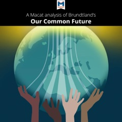 A Macat Analysis of Gro Brundtland's Our Common Future (Unabridged)