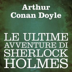 Le ultime avventure di Sherlock Holmes