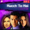 Kucch To Hai Original Motion Picture Soundtrack