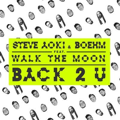Back 2 U (feat. WALK THE MOON) - Single - Steve Aoki