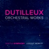 Dutilleux: Orchestral Works - Seattle Symphony & Ludovic Morlot