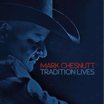 Tradition Lives - Mark Chesnutt