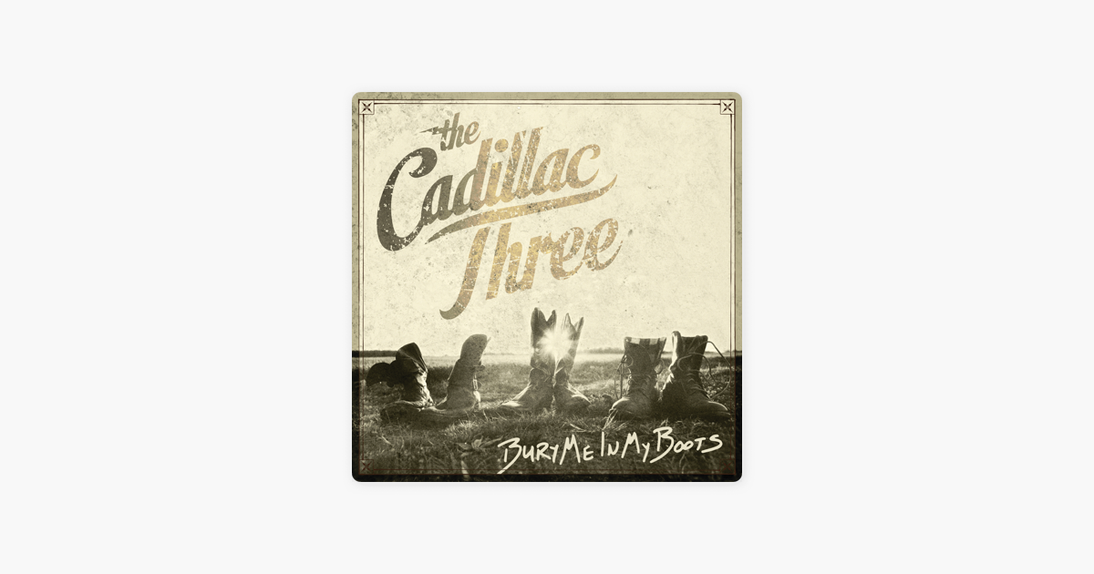 Bury Me In My Boots By The Cadillac Three On Apple Music