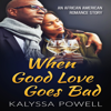Kalyssa Powell - When Good Love Goes Bad: An African American Romance Story: Real Love for the Soul, Book 1 (Unabridged)  artwork