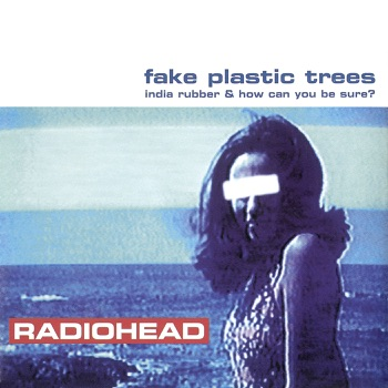 Radiohead - Fake Plastic Trees  Single Album Reviews