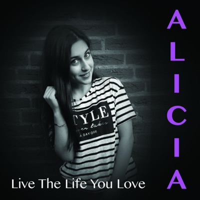 Live the Life You Love - Single - Alicia