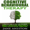 Jane Aniston - Cognitive Behavioural Therapy: A Practical Guide to CBT for Overcoming Anxiety, Depression, Addictions & Other Psychological Conditions  (Unabridged) portada