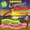10 Grandes Cumbias Al Estilo De Pastor, Vol. 1
