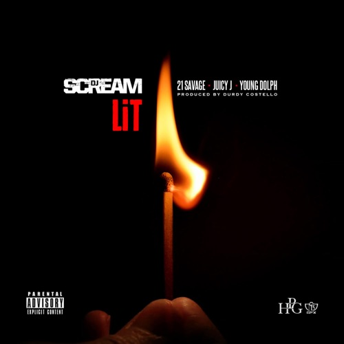 DJ Scream - Lit (feat. 21 Savage, Juicy J & Young Dolph) - Single