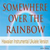 Somewhere over the Rainbow (Hawaiian Instrumental Ukulele Version) - John Story