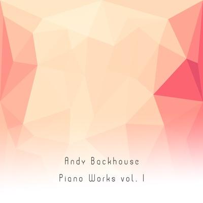 Piano Works vol. I - Andy Backhouse album
