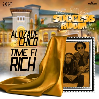 Time Fi Rich - Single - Chico & Alozade album