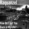 How Do I Get You Back in My Life? - Single - Raquanzel