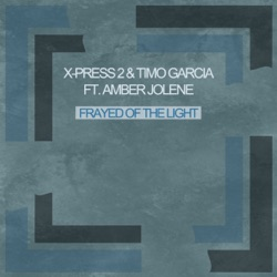 Frayed of the Light / Dark Matar (feat. Amber Jolene) - EP - X-Press 2 & Timo Garcia Album Cover