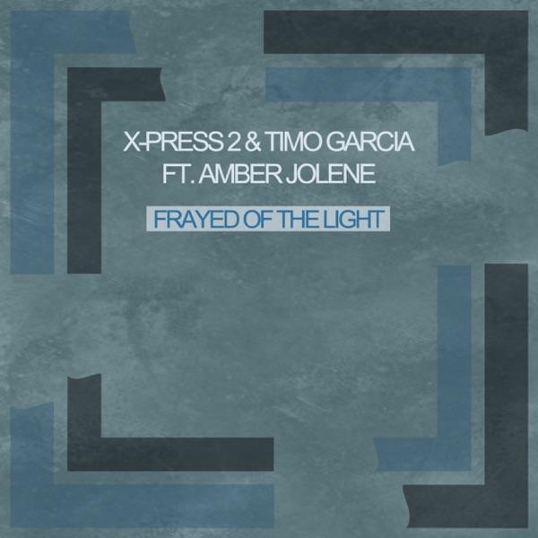 X-Press 2 & Timo Garcia - Frayed of the Light / Dark Matar (feat. Amber Jolene) - EP album wiki, reviews