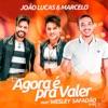 Agora É pra Valer - Single (Ao Vivo) [feat. Wesley Safadão] - Single, João Lucas & Marcelo