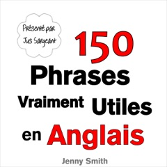 150 Phrases Vraiment Utiles en Anglais [150 Really Useful Phrases in English] (Unabridged)