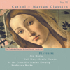 Catholic Classics, Vol. 6: Catholic Marian Classics - The Cathedral Singers & Richard Proulx