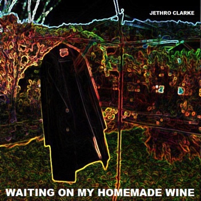 Waiting on My Homemade Wine - Single - Jethro Clarke album
