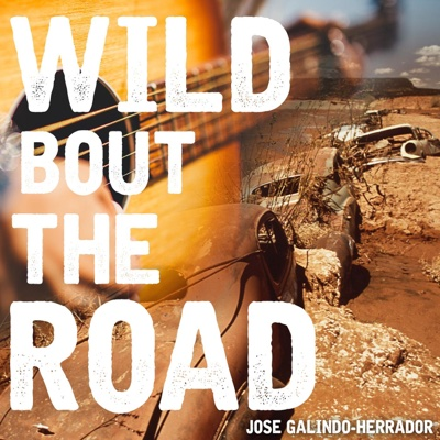 Wild 'Bout the Road - Single - Jose Galindo-Herrador album