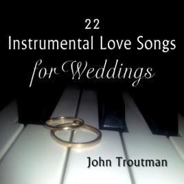 22 Instrumental Love Songs For Weddings By John Troutman On Apple Music