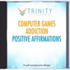 Computer Games Addiction Affirmations - EP - Trinity Affirmations