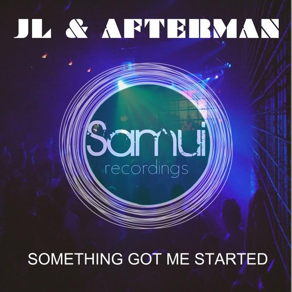 Jl & Afterman - Something Got Me Started