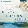Black Dragon River: A Journey Down the Amur River at the Borderlands of Empires (Unabridged)