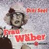 Dini Seel (Ä chli la bambälä la) [feat. Partyhelden] - Single - Frau Wäber