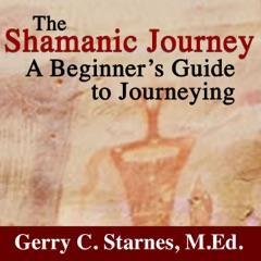 The Shamanic Journey: A Beginner's Guide to Journeying (Unabridged)