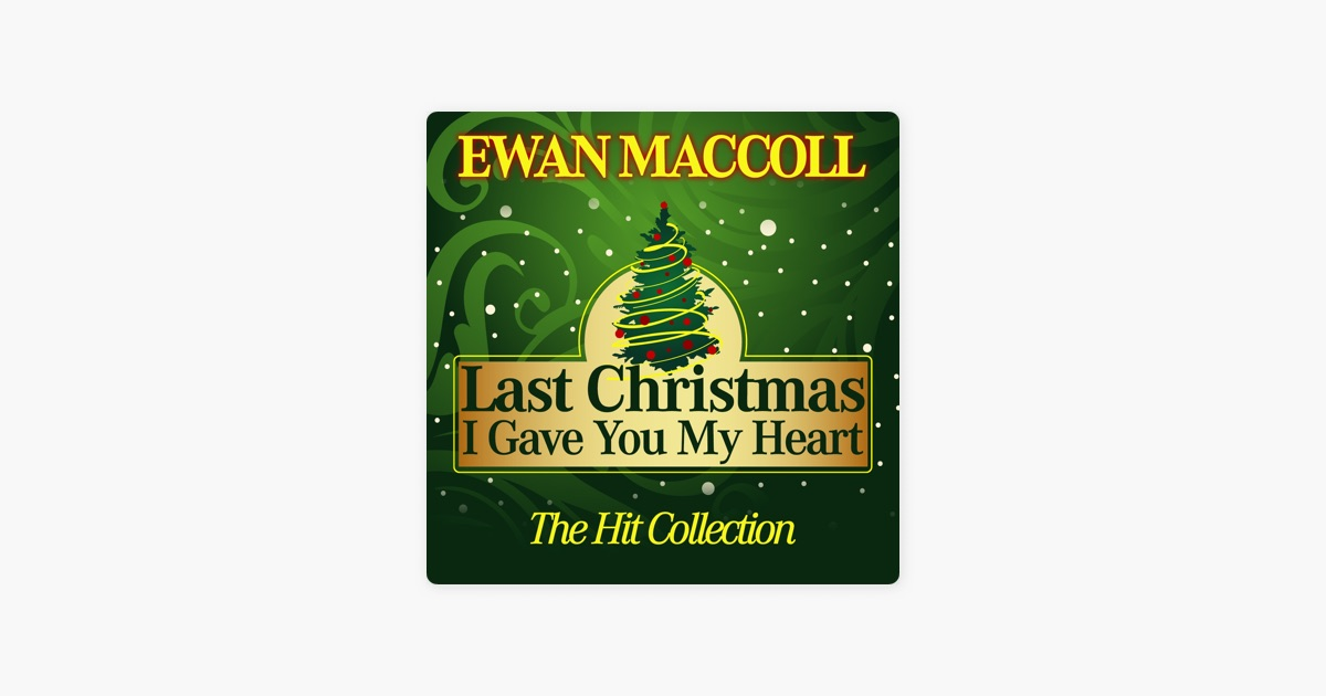 last christmas i gave you my heart the hit collection by ewan maccoll on apple music - Last Christmas I Gave You My Heart
