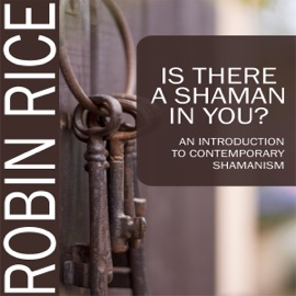 Is There a Shaman in You: An Introduction to Contemporary Shamanism (Unabridged) - Robin Rice mp3 listen download