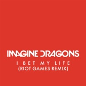 I Bet My Life (Riot Games Remix) - Single