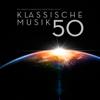 Klassische Musik 50: Die Größten Werke der Klassischen Musik - Verschiedene Interpreten