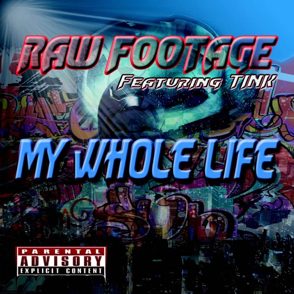 My Whole Life (feat. Tink) - Single - Raw Footage