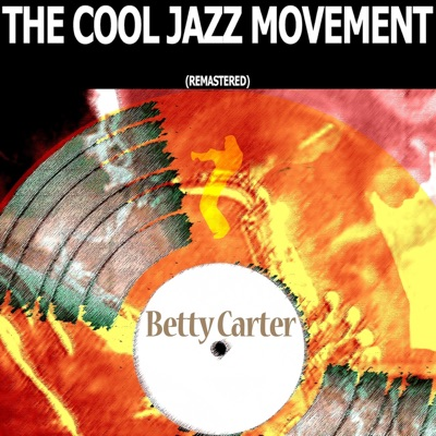 The Cool Jazz Movement (Remastered) - Betty Carter
