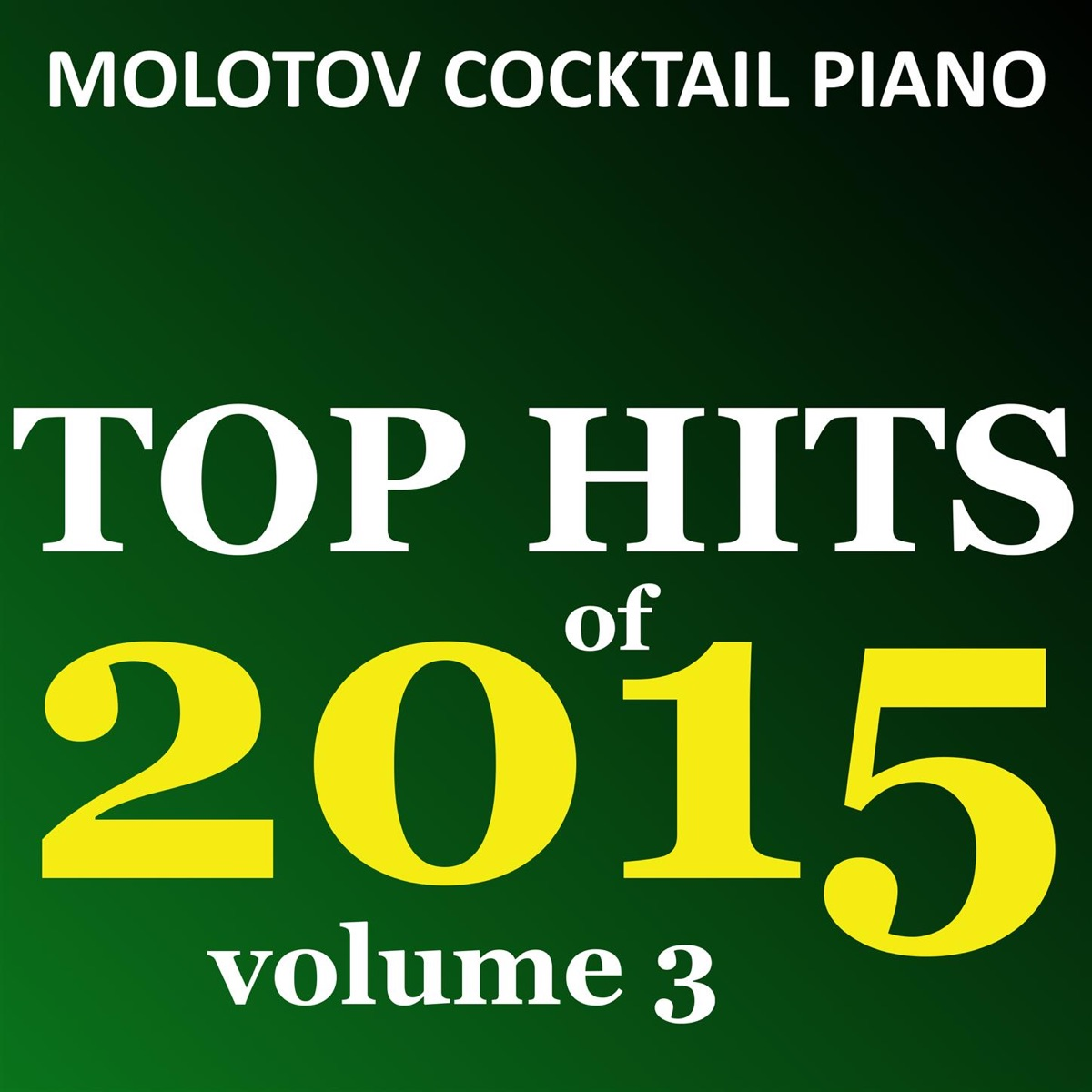 Top Hits of 2015 Vol 3 Molotov Cocktail Piano CD cover