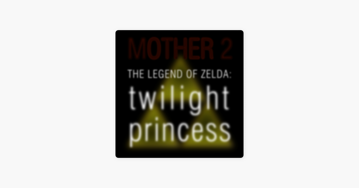 The Legend Of Zelda Twilight Princess By Mother 2 On Apple Music